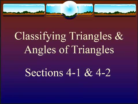 Classifying Triangles and Angles of Triangles (4-1&2) | Life