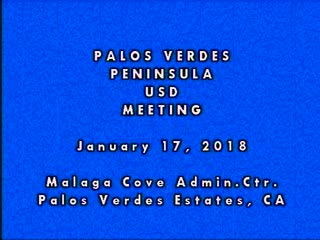 Text caption:  Palos Verdes Peninsula USD Meeting January 17, 2018, Malaga Cove Admin Center, Palos Verdes Estates, CA